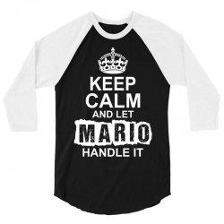 Keep Calm And Let Mario Handle It 3/4 Sleeve Shirt   Artistshot