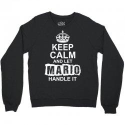 Keep Calm And Let Mario Handle It Crewneck Sweatshirt   Artistshot