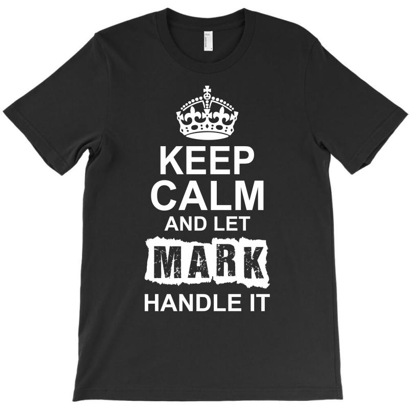 Keep Calm And Let Mark Handle It T-shirt | Artistshot