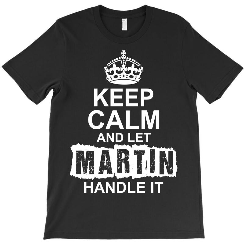 Keep Calm And Let Martin Handle It T-shirt | Artistshot
