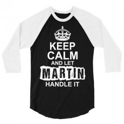 Keep Calm And Let Martin Handle It 3/4 Sleeve Shirt | Artistshot