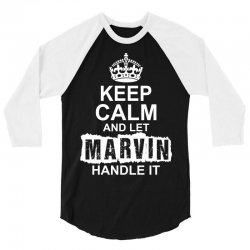 Keep Calm And Let Marvin Handle It 3/4 Sleeve Shirt | Artistshot