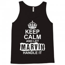 Keep Calm And Let Marvin Handle It Tank Top | Artistshot