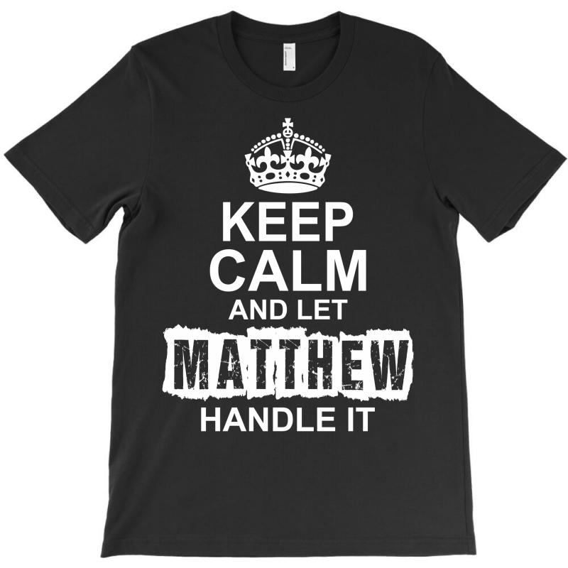 Keep Calm And Let Matthew Handle It T-shirt | Artistshot