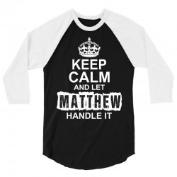 Keep Calm And Let Matthew Handle It 3/4 Sleeve Shirt | Artistshot