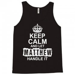 Keep Calm And Let Matthew Handle It Tank Top | Artistshot
