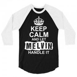 Keep Calm And Let Melvin Handle It 3/4 Sleeve Shirt | Artistshot