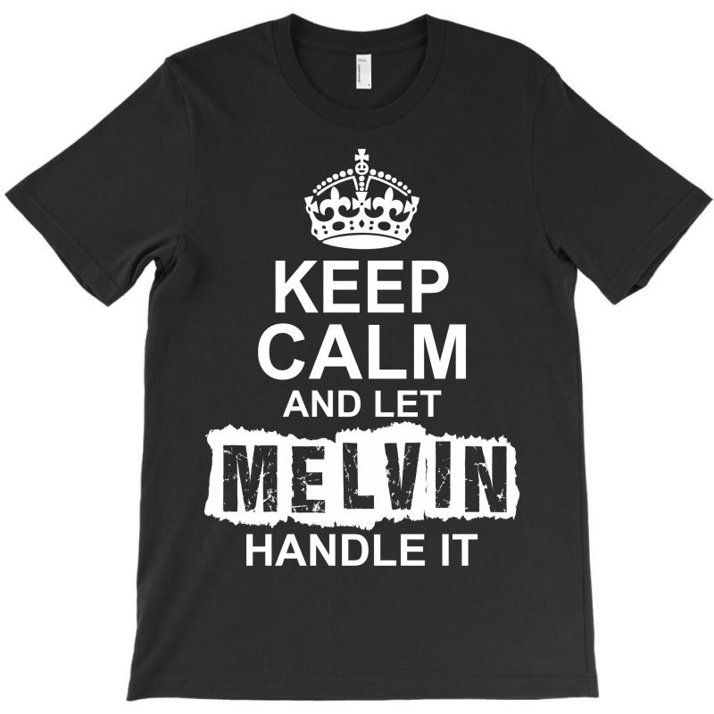 Keep Calm And Let Melvin Handle It T-shirt | Artistshot