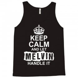 Keep Calm And Let Melvin Handle It Tank Top | Artistshot