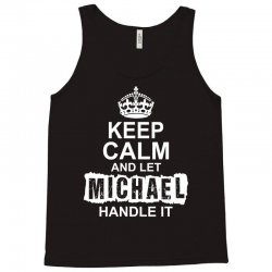 Keep Calm And Let Michael Handle It Tank Top   Artistshot