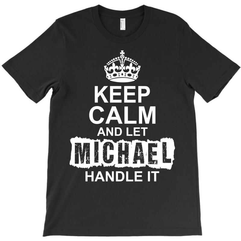 Keep Calm And Let Michael Handle It T-shirt   Artistshot