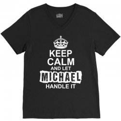 Keep Calm And Let Michael Handle It V-Neck Tee   Artistshot