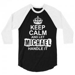Keep Calm And Let Michael Handle It 3/4 Sleeve Shirt   Artistshot