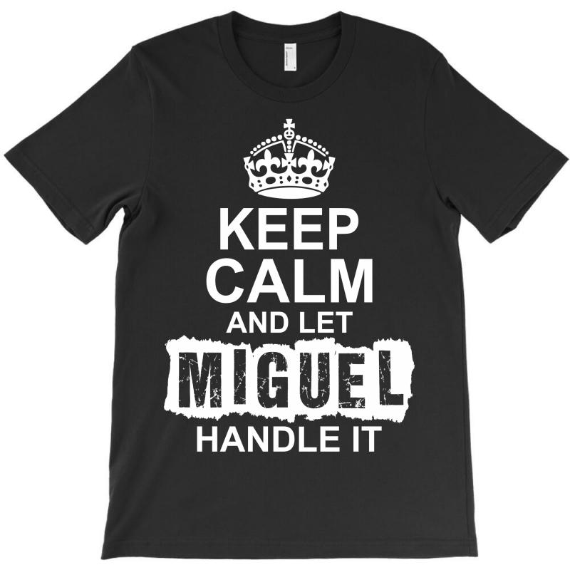 Keep Calm And Let Miguel Handle It T-shirt | Artistshot