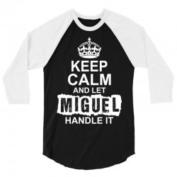 Keep Calm And Let Miguel Handle It 3/4 Sleeve Shirt | Artistshot