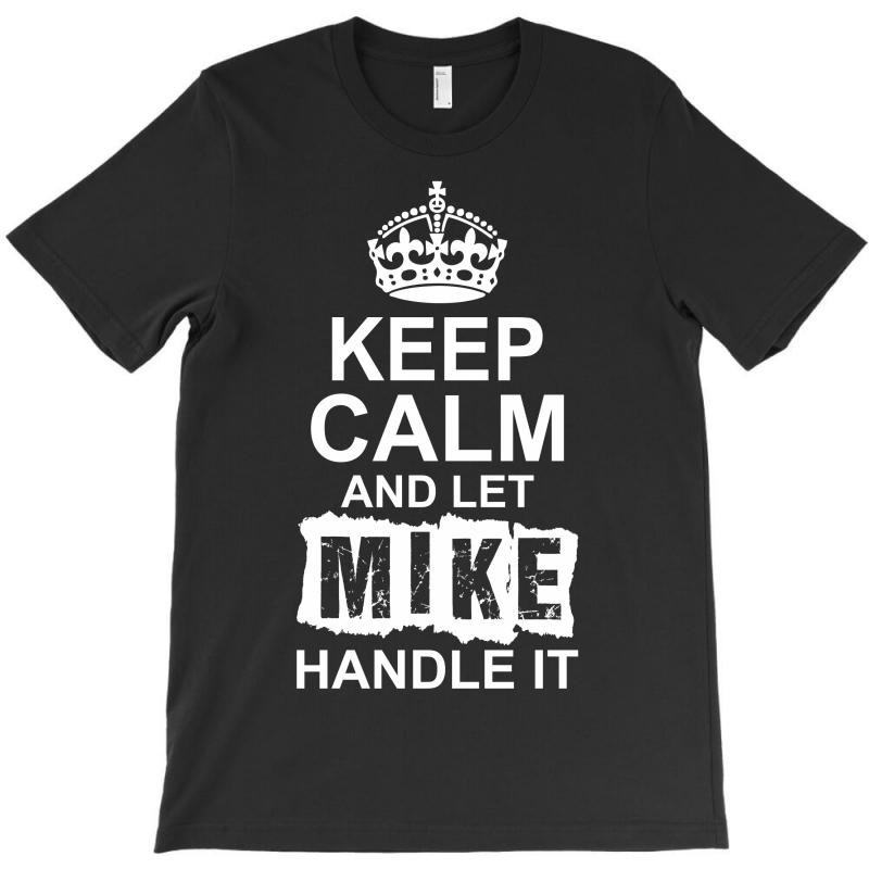 Keep Calm And Let Mike Handle It T-shirt | Artistshot