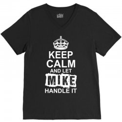 Keep Calm And Let Mike Handle It V-Neck Tee | Artistshot