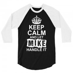 Keep Calm And Let Mike Handle It 3/4 Sleeve Shirt | Artistshot