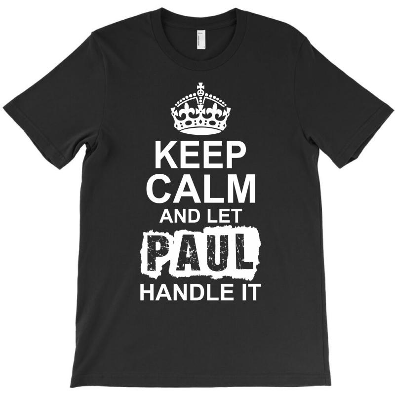 Keep Calm And Let Paul Handle It T-shirt   Artistshot