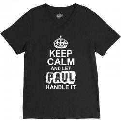 Keep Calm And Let Paul Handle It V-Neck Tee   Artistshot