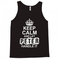 Keep Calm And Let Peter Handle It Tank Top | Artistshot
