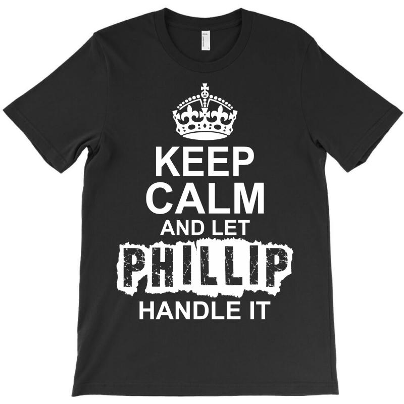 Keep Calm And Let Phillip Handle It T-shirt | Artistshot
