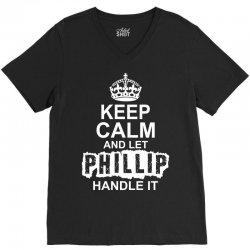 Keep Calm And Let Phillip Handle It V-Neck Tee | Artistshot