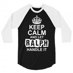 Keep Calm And Let Ralph Handle It 3/4 Sleeve Shirt | Artistshot