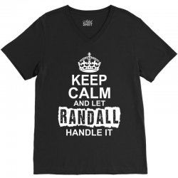 Keep Calm And Let Randall Handle It V-Neck Tee | Artistshot