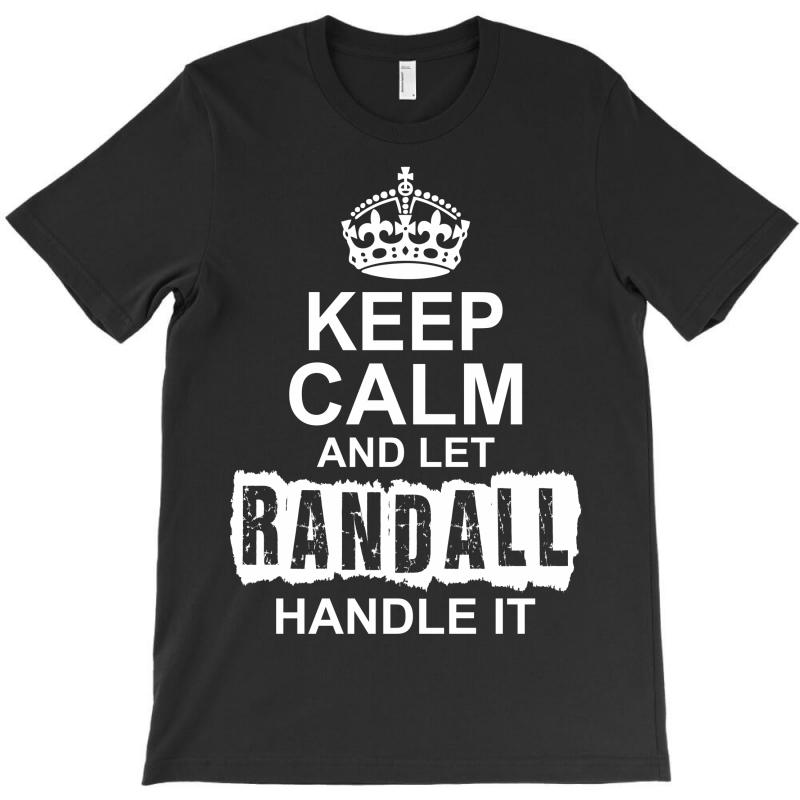 Keep Calm And Let Randall Handle It T-shirt | Artistshot