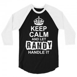 Keep Calm And Let Randy Handle It 3/4 Sleeve Shirt | Artistshot