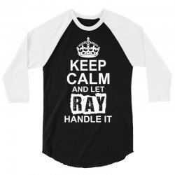 Keep Calm And Let Ray Handle It 3/4 Sleeve Shirt | Artistshot