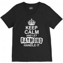 Keep Calm And Let Raymond Handle It V-Neck Tee | Artistshot