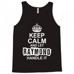 Keep Calm And Let Raymond Handle It Tank Top | Artistshot