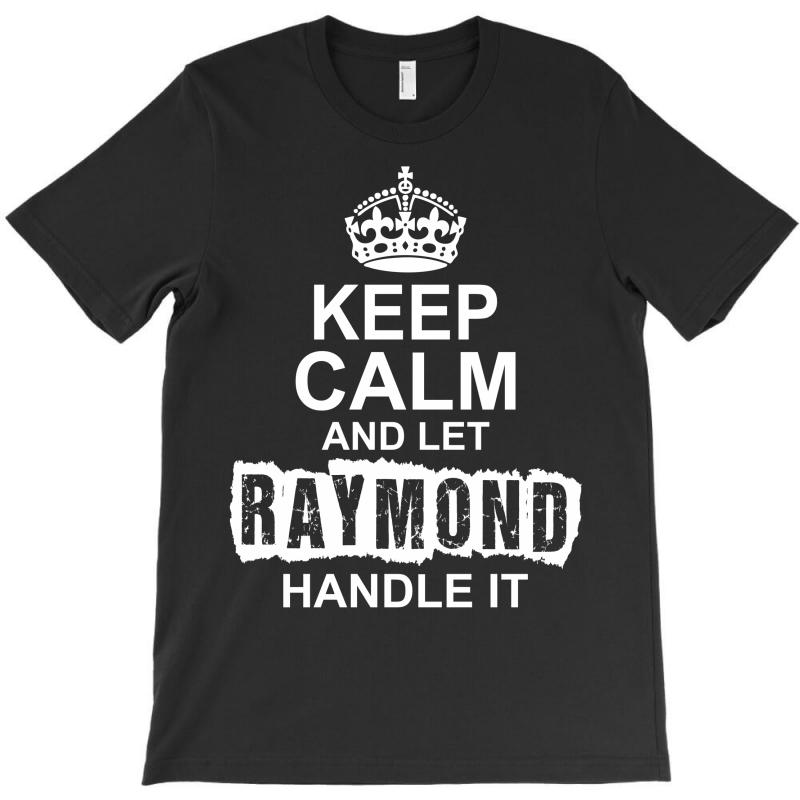Keep Calm And Let Raymond Handle It T-shirt | Artistshot