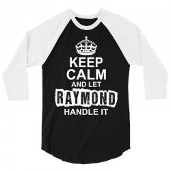 Keep Calm And Let Raymond Handle It 3/4 Sleeve Shirt | Artistshot