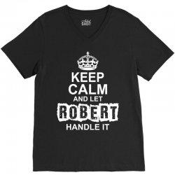 Keep Calm And Let Robert Handle It V-Neck Tee   Artistshot