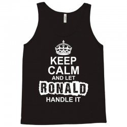 Keep Calm And Let Ronald Handle It Tank Top | Artistshot