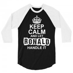 Keep Calm And Let Ronald Handle It 3/4 Sleeve Shirt | Artistshot