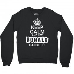 Keep Calm And Let Ronald Handle It Crewneck Sweatshirt | Artistshot