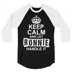 Keep Calm And Let Ronnie Handle It 3/4 Sleeve Shirt   Artistshot