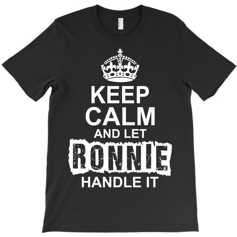 Keep Calm And Let Ronnie Handle It T-shirt   Artistshot
