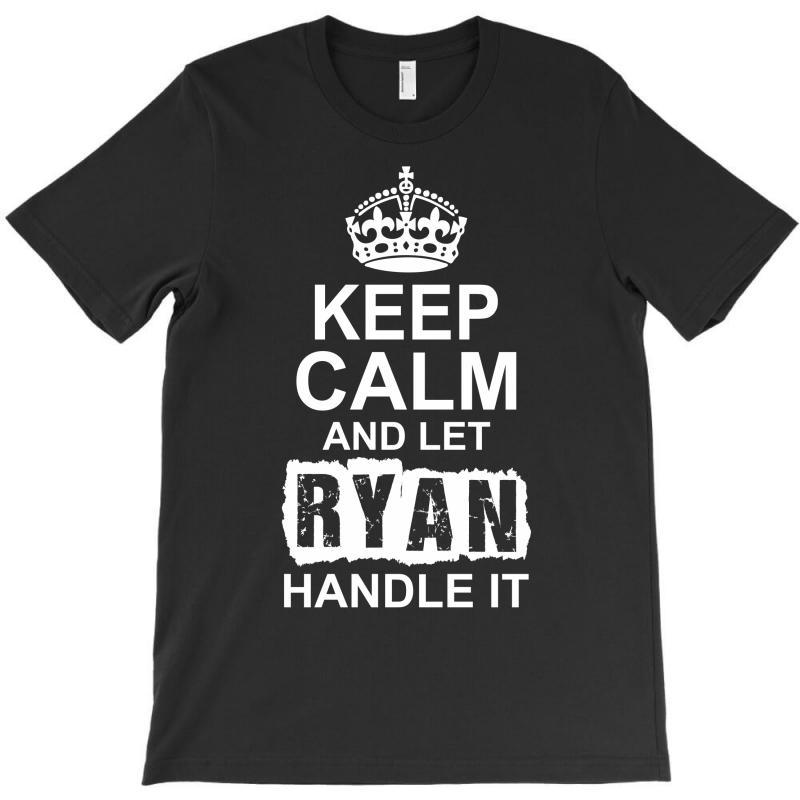 Keep Calm And Let Ryan Handle It T-shirt | Artistshot