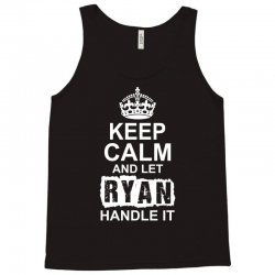 Keep Calm And Let Ryan Handle It Tank Top | Artistshot