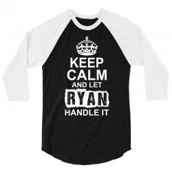Keep Calm And Let Ryan Handle It 3/4 Sleeve Shirt | Artistshot