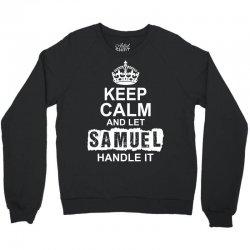 Keep Calm And Let Samuel Handle It Crewneck Sweatshirt | Artistshot