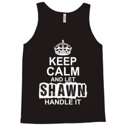 Keep Calm And Let Shawn Handle It Tank Top | Artistshot