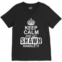 Keep Calm And Let Shawn Handle It V-Neck Tee | Artistshot