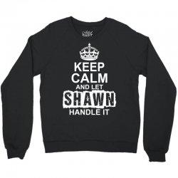 Keep Calm And Let Shawn Handle It Crewneck Sweatshirt | Artistshot