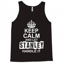 Keep Calm And Let Stanley Handle It Tank Top | Artistshot